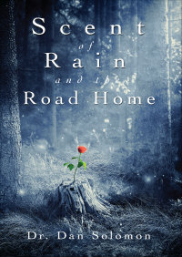 Scent of rain and the road home Dr Dan Solomon